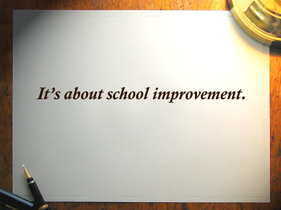 It's about school improvement.