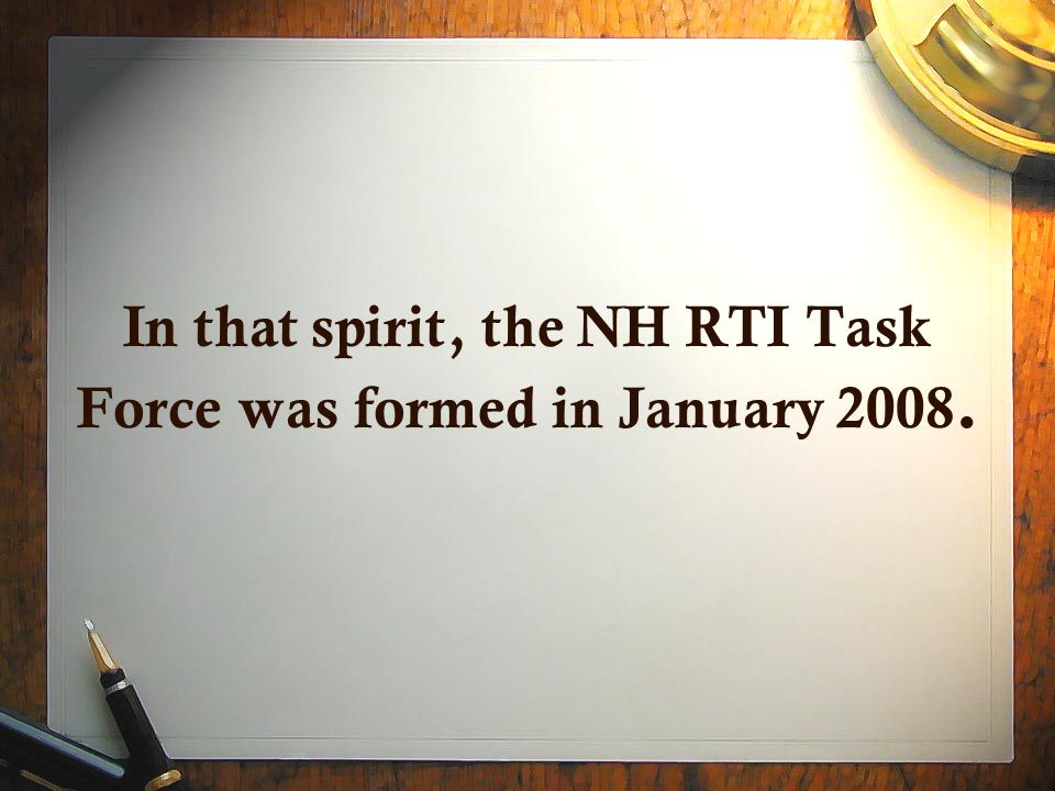 In that spirit, the NH RTI Task Force was formed in January 2008.