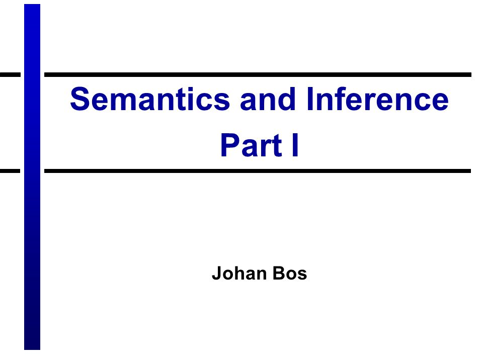 Semantics and Inference Part I Johan Bos