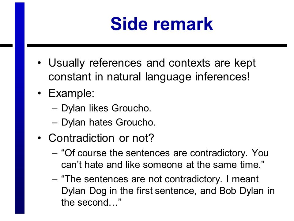 Side remark Usually references and contexts are kept constant in natural language inferences.