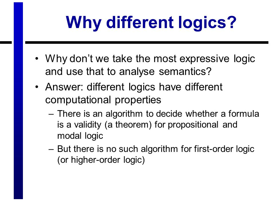 Why different logics.
