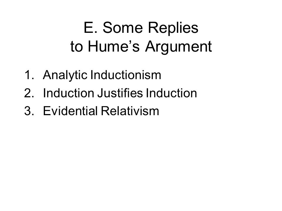 E. Some Replies to Hume's Argument 1.Analytic Inductionism 2.Induction Justifies Induction 3.Evidential Relativism