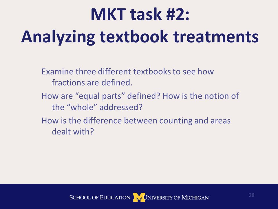28 MKT task #2: Analyzing textbook treatments Examine three different textbooks to see how fractions are defined.
