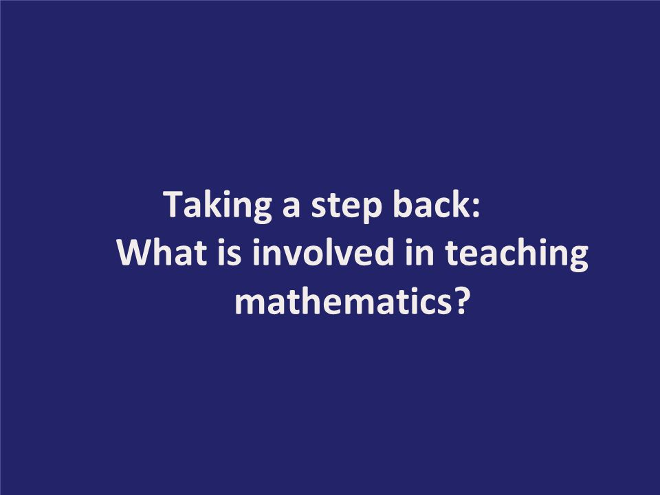 Taking a step back: What is involved in teaching mathematics