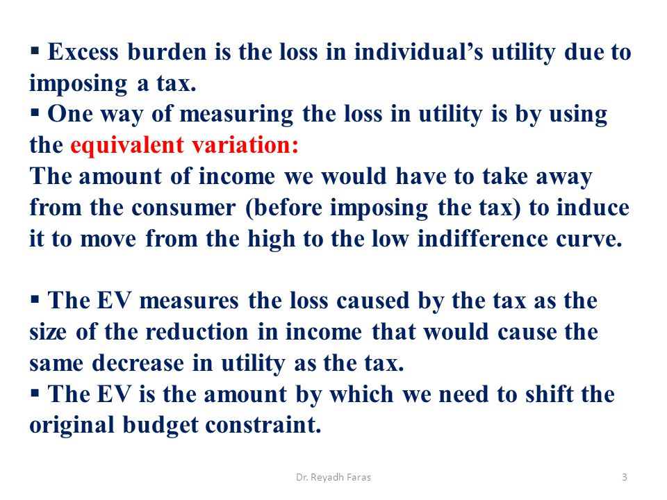  Excess burden is the loss in individual's utility due to imposing a tax.  One way of measuring the loss in utility is by using the equivalent varia