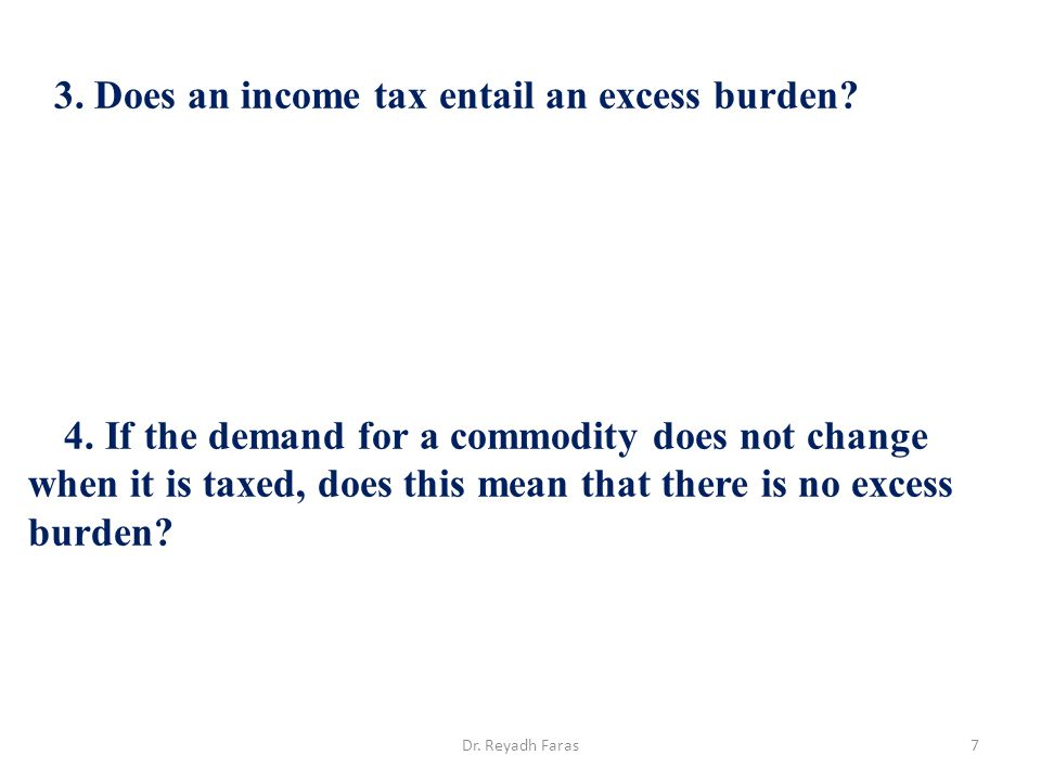 3. Does an income tax entail an excess burden? 4. If the demand for a commodity does not change when it is taxed, does this mean that there is no exce