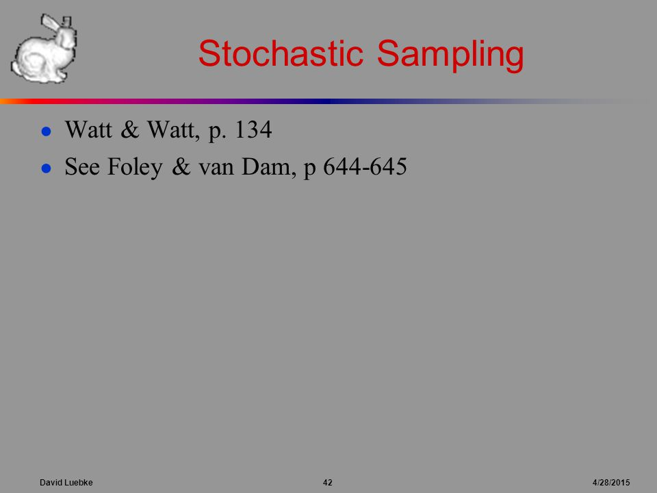 David Luebke 42 4/28/2015 Stochastic Sampling ● Watt & Watt, p.
