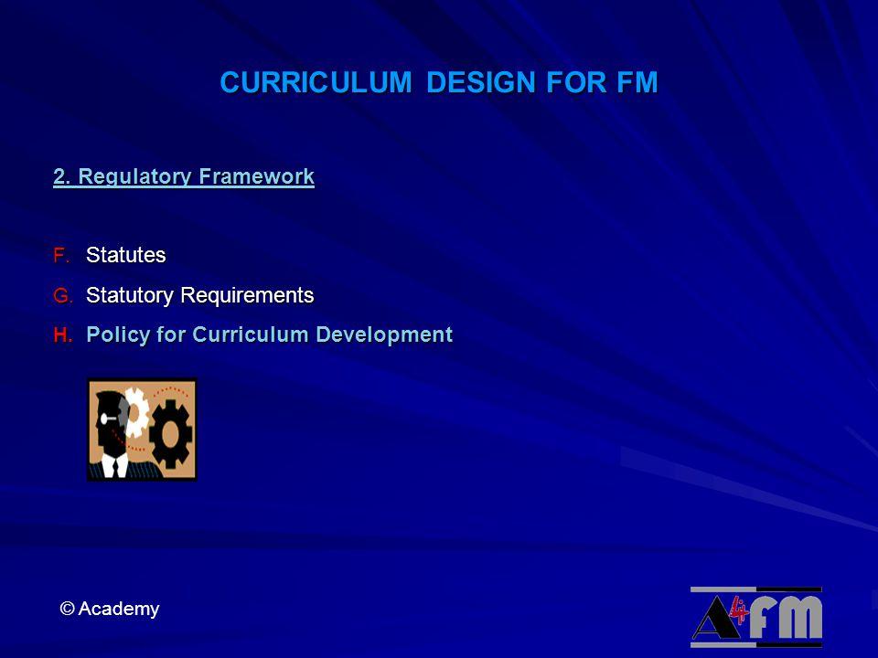 © Academy CURRICULUM DESIGN FOR FM 2.Regulatory Framework F.