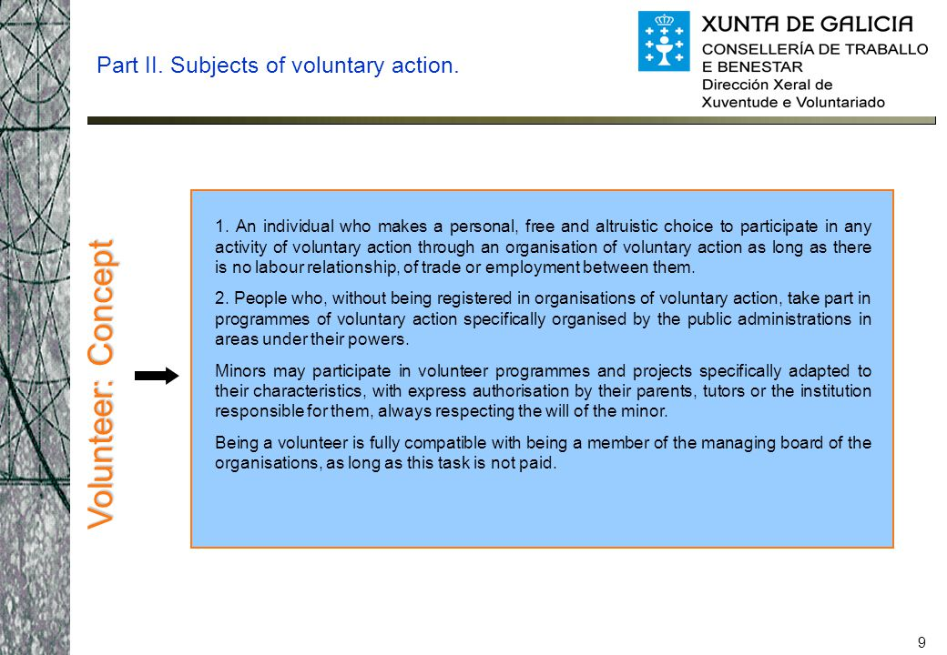 9 Part II. Subjects of voluntary action. Volunteer: Concept 1. An individual who makes a personal, free and altruistic choice to participate in any ac