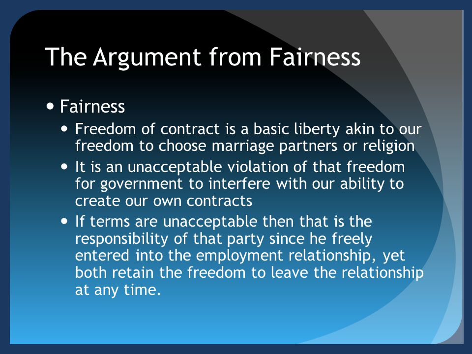 The Argument from Fairness Fairness Freedom of contract is a basic liberty akin to our freedom to choose marriage partners or religion It is an unacce