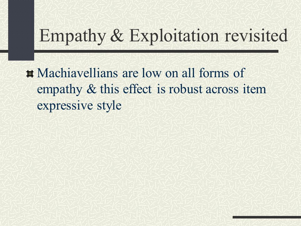 Empathy & Exploitation revisited Machiavellians are low on all forms of empathy & this effect is robust across item expressive style