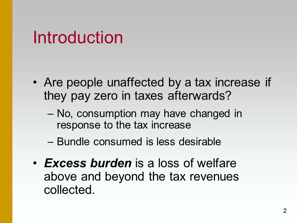 2 Introduction Are people unaffected by a tax increase if they pay zero in taxes afterwards.