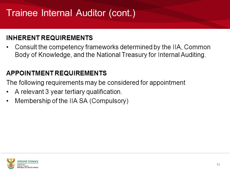 Trainee Internal Auditor (cont.) INHERENT REQUIREMENTS Consult the competency frameworks determined by the IIA, Common Body of Knowledge, and the National Treasury for Internal Auditing.