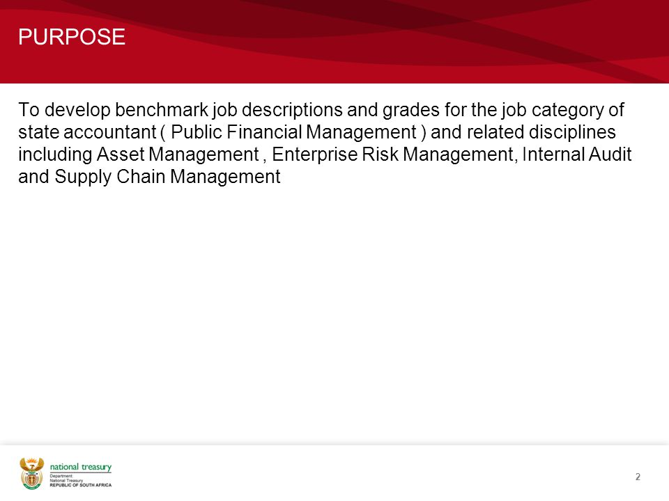 PURPOSE To develop benchmark job descriptions and grades for the job category of state accountant ( Public Financial Management ) and related disciplines including Asset Management, Enterprise Risk Management, Internal Audit and Supply Chain Management 2
