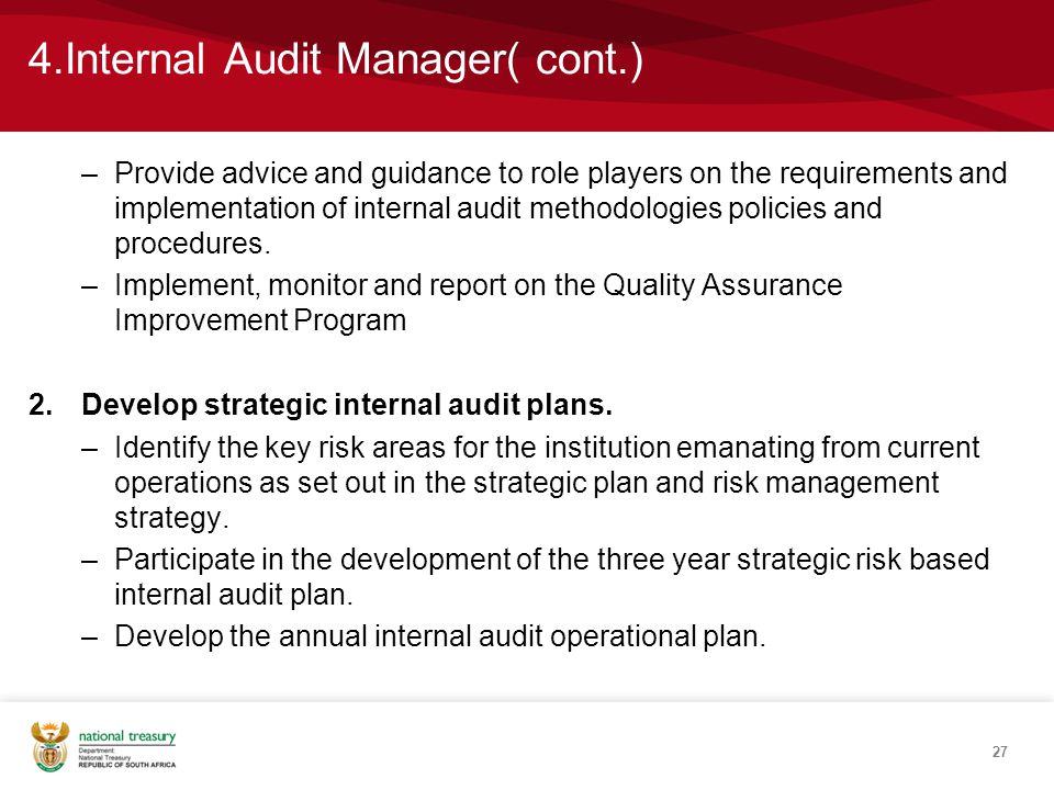 4.Internal Audit Manager( cont.) –Provide advice and guidance to role players on the requirements and implementation of internal audit methodologies policies and procedures.