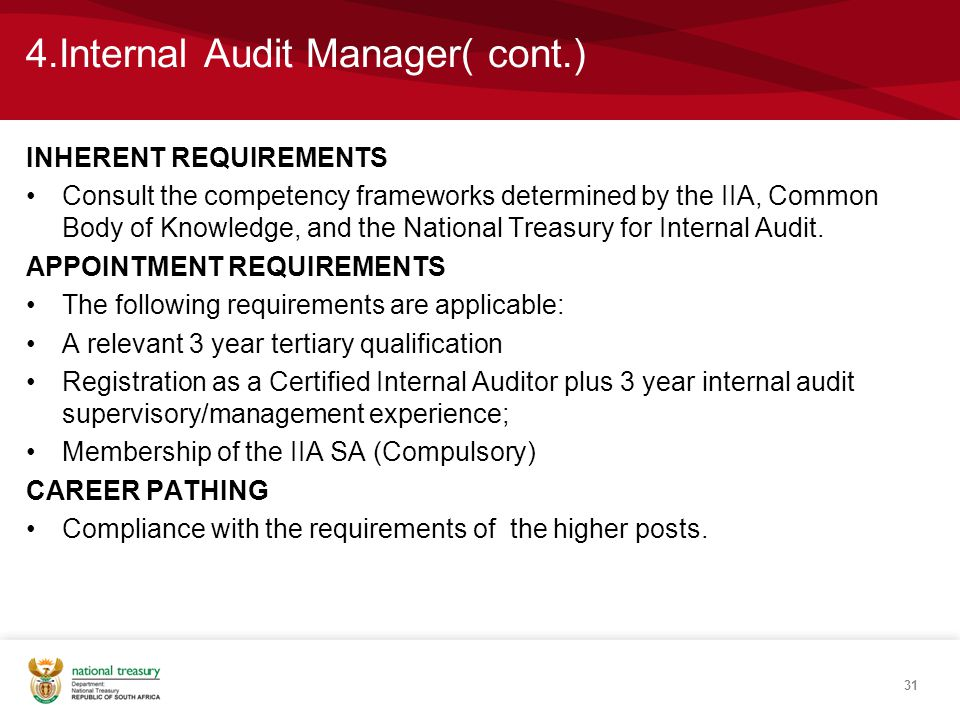 4.Internal Audit Manager( cont.) INHERENT REQUIREMENTS Consult the competency frameworks determined by the IIA, Common Body of Knowledge, and the National Treasury for Internal Audit.