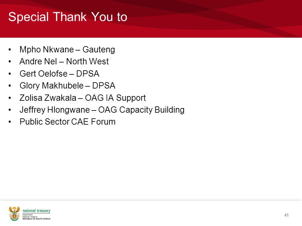 Special Thank You to Mpho Nkwane – Gauteng Andre Nel – North West Gert Oelofse – DPSA Glory Makhubele – DPSA Zolisa Zwakala – OAG IA Support Jeffrey Hlongwane – OAG Capacity Building Public Sector CAE Forum 41