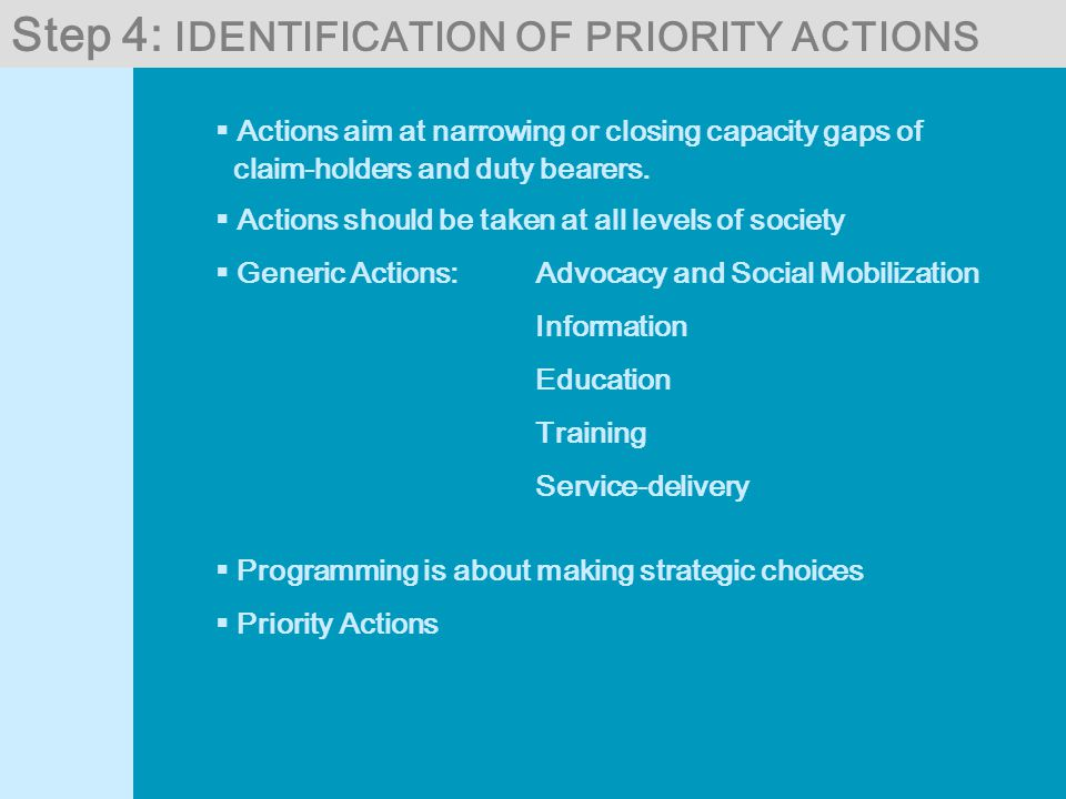 Step 4: IDENTIFICATION OF PRIORITY ACTIONS  Actions aim at narrowing or closing capacity gaps of claim-holders and duty bearers.