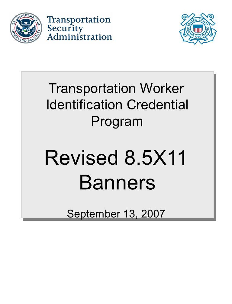 Transportation Worker Identification Credential Program Revised 8.5X11 Banners September 13, 2007