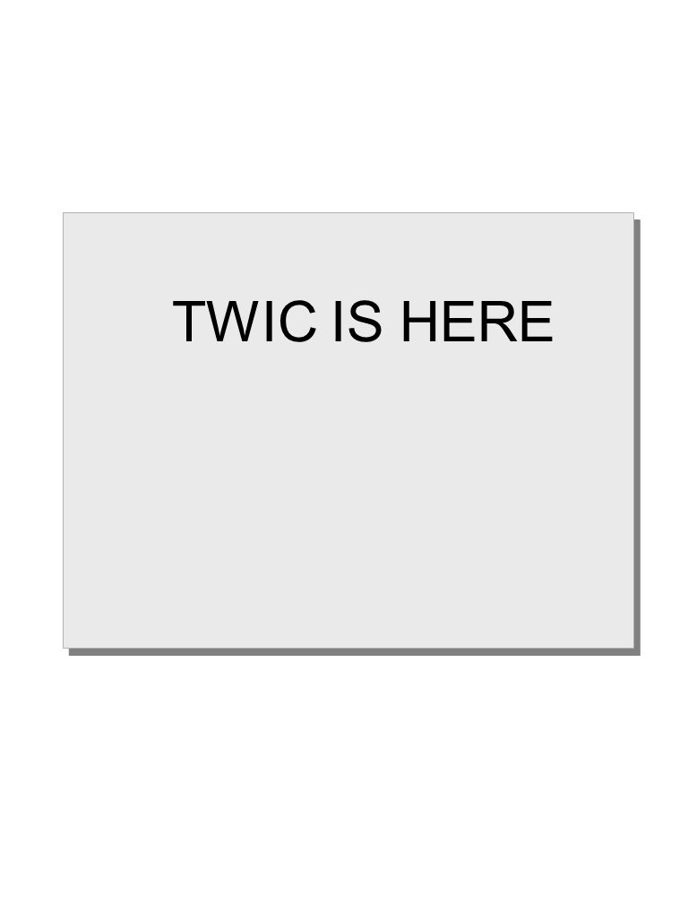 TWIC IS HERE