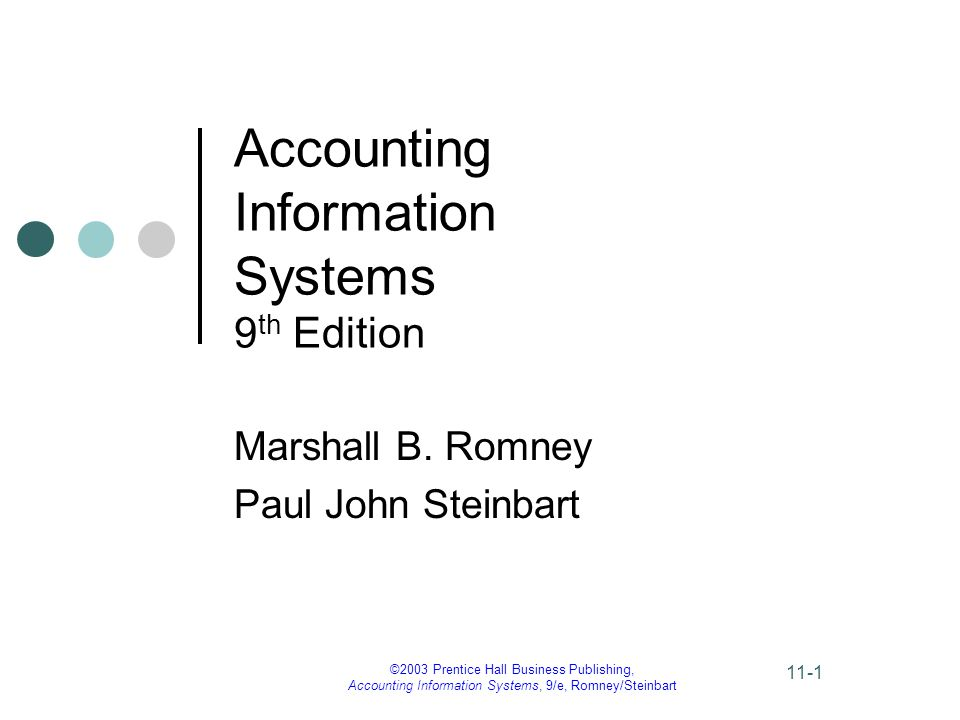 ©2003 Prentice Hall Business Publishing, Accounting Information Systems, 9/e, Romney/Steinbart 11-1 Accounting Information Systems 9 th Edition Marshall B.