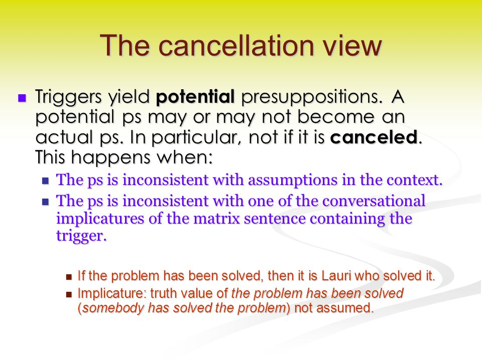 The cancellation view Triggers yield potential presuppositions.
