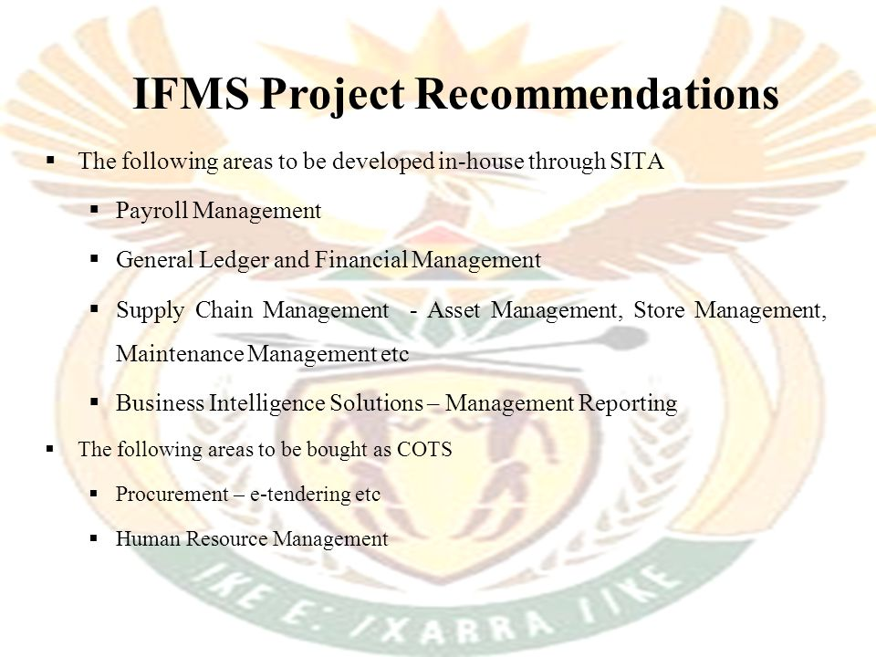 IFMS Project Recommendations  The following areas to be developed in-house through SITA  Payroll Management  General Ledger and Financial Managemen