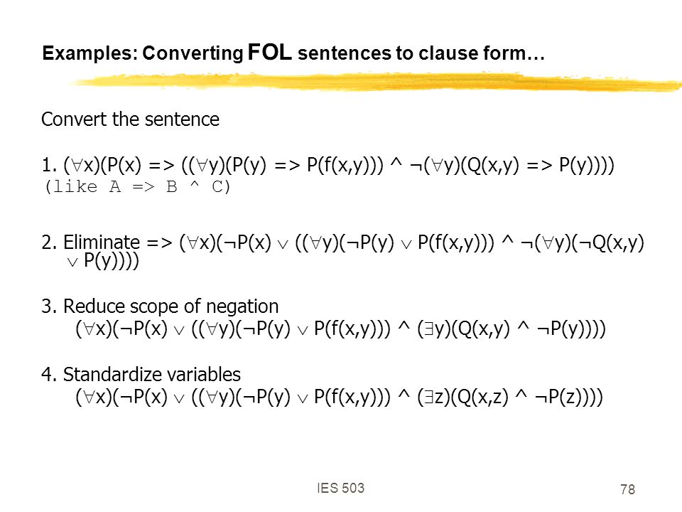 IES 503 78 Examples: Converting FOL sentences to clause form… Convert the sentence 1.