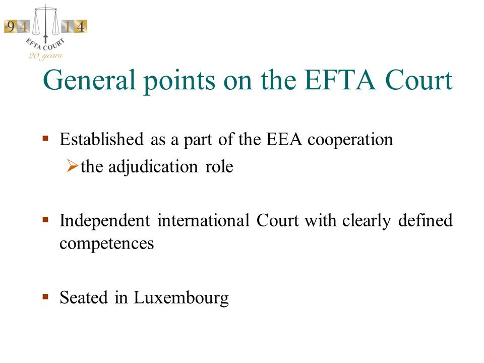 The original model: A Joint EEA Court  5 judges from the ECJ - 3 judges from the EFTA states Competence to decide all EEA cases with binding effect for both EFTA and EU  ECJ's Opinion 1/91 turned it down as it would: Entail a transfer of competence from the ECJ Interfere with the ECJ's exclusive competence to interpret EU law Contradict the EC Treaty