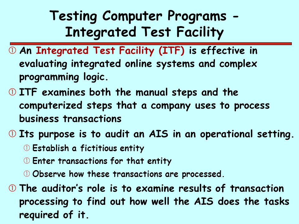Testing Computer Programs - Integrated Test Facility An Integrated Test Facility (ITF) is effective in evaluating integrated online systems and compl