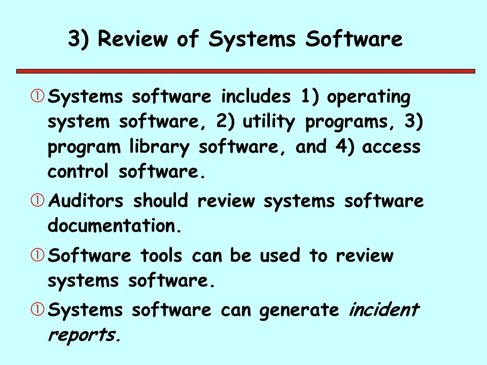 3) Review of Systems Software Systems software includes 1) operating system software, 2) utility programs, 3) program library software, and 4) access