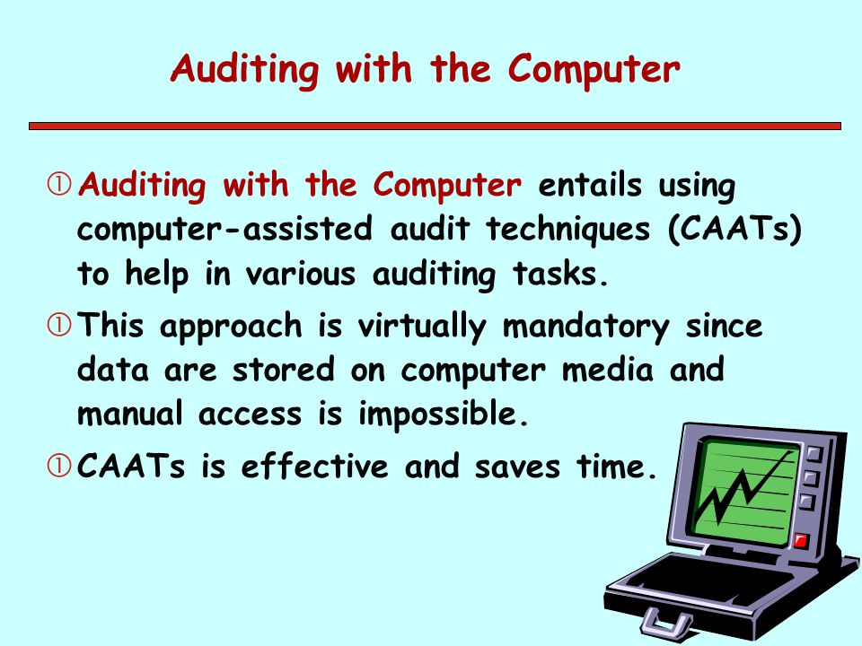 Auditing with the Computer Auditing with the Computer entails using computer-assisted audit techniques (CAATs) to help in various auditing tasks. Th