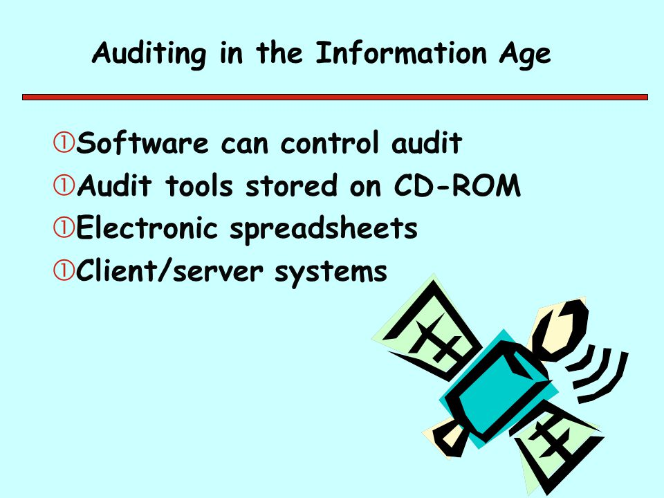 Auditing in the Information Age Software can control audit Audit tools stored on CD-ROM Electronic spreadsheets Client/server systems