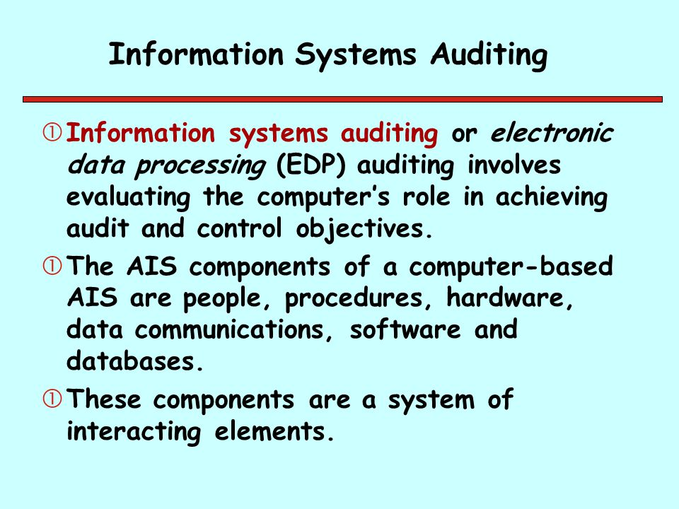 Information Systems Auditing Information systems auditing or electronic data processing (EDP) auditing involves evaluating the computer's role in ach