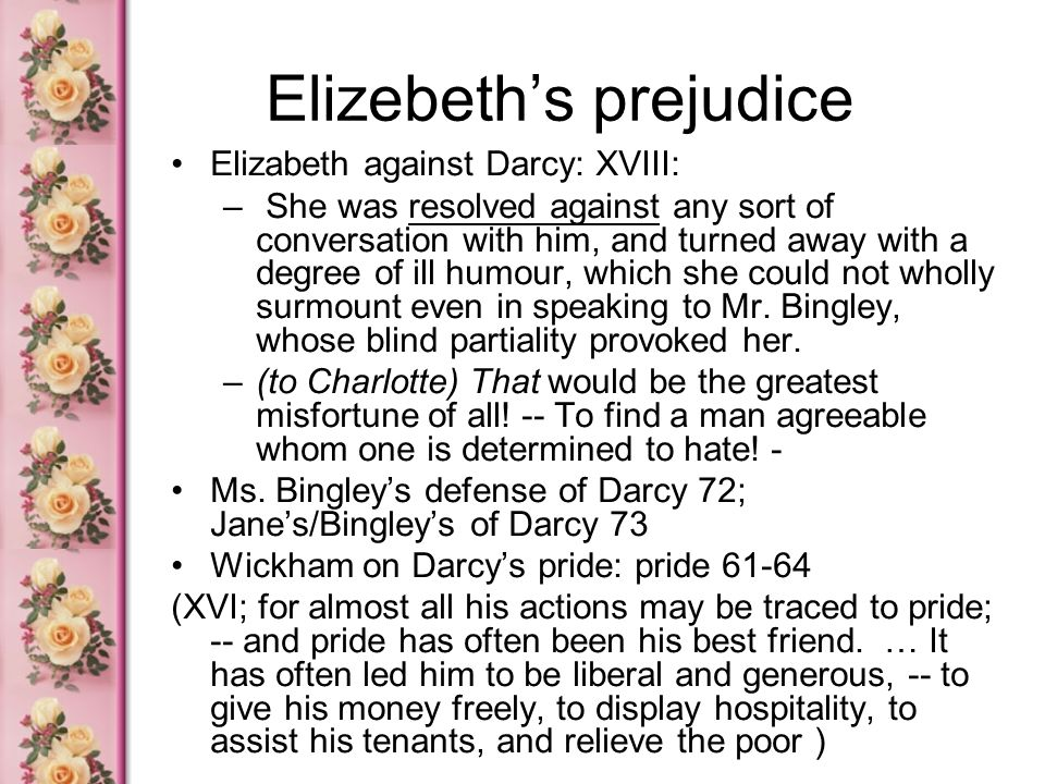 Elizebeth's prejudice Elizabeth against Darcy: XVIII: – She was resolved against any sort of conversation with him, and turned away with a degree of i