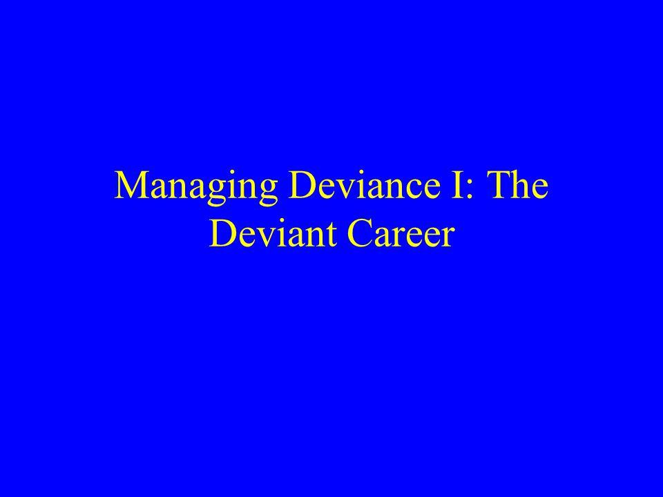 Managing Deviance I: The Deviant Career