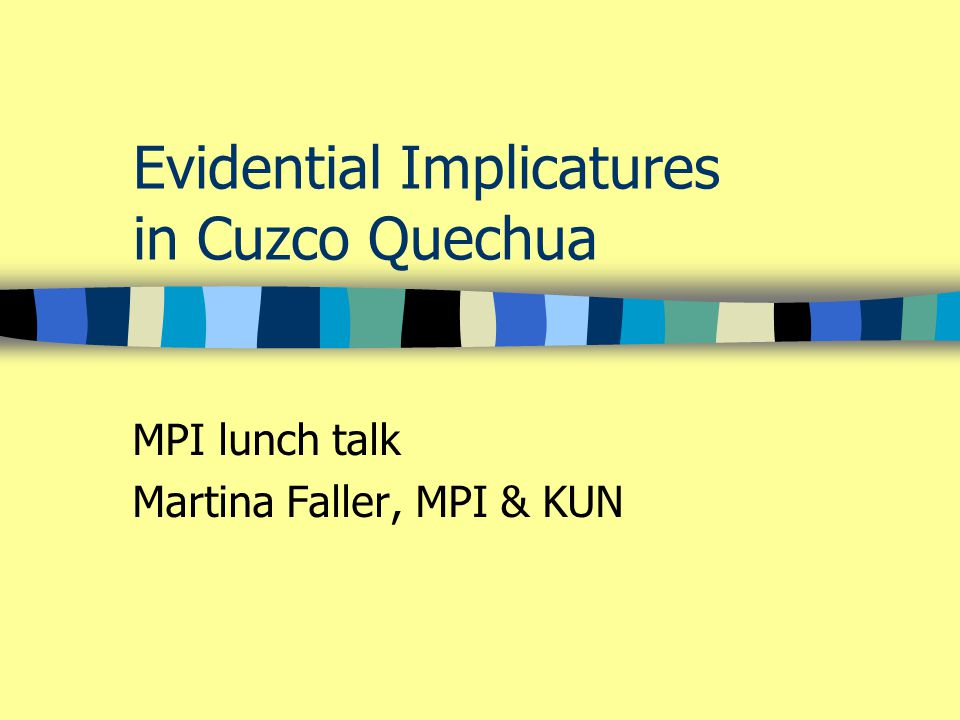 Evidential Implicatures in Cuzco Quechua MPI lunch talk Martina Faller, MPI & KUN