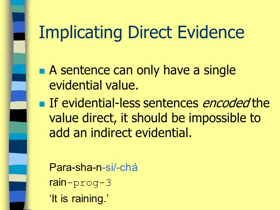 Implicating Direct Evidence n A sentence can only have a single evidential value. n If evidential-less sentences encoded the value direct, it should b