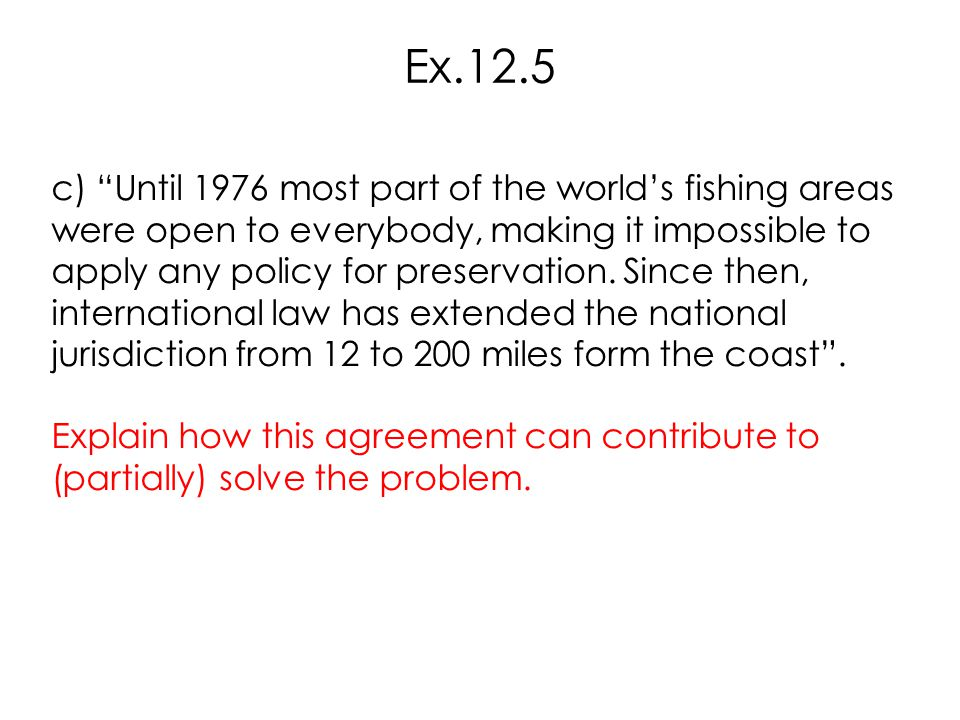 """c) """"Until 1976 most part of the world's fishing areas were open to everybody, making it impossible to apply any policy for preservation. Since then, i"""