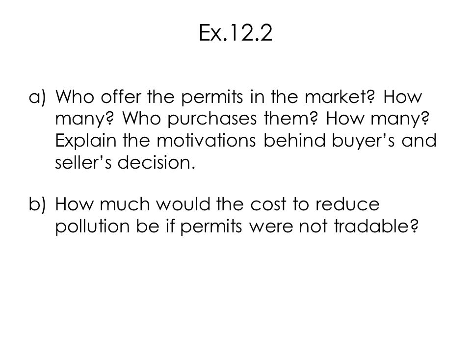 a)Who offer the permits in the market? How many? Who purchases them? How many? Explain the motivations behind buyer's and seller's decision. b)How muc