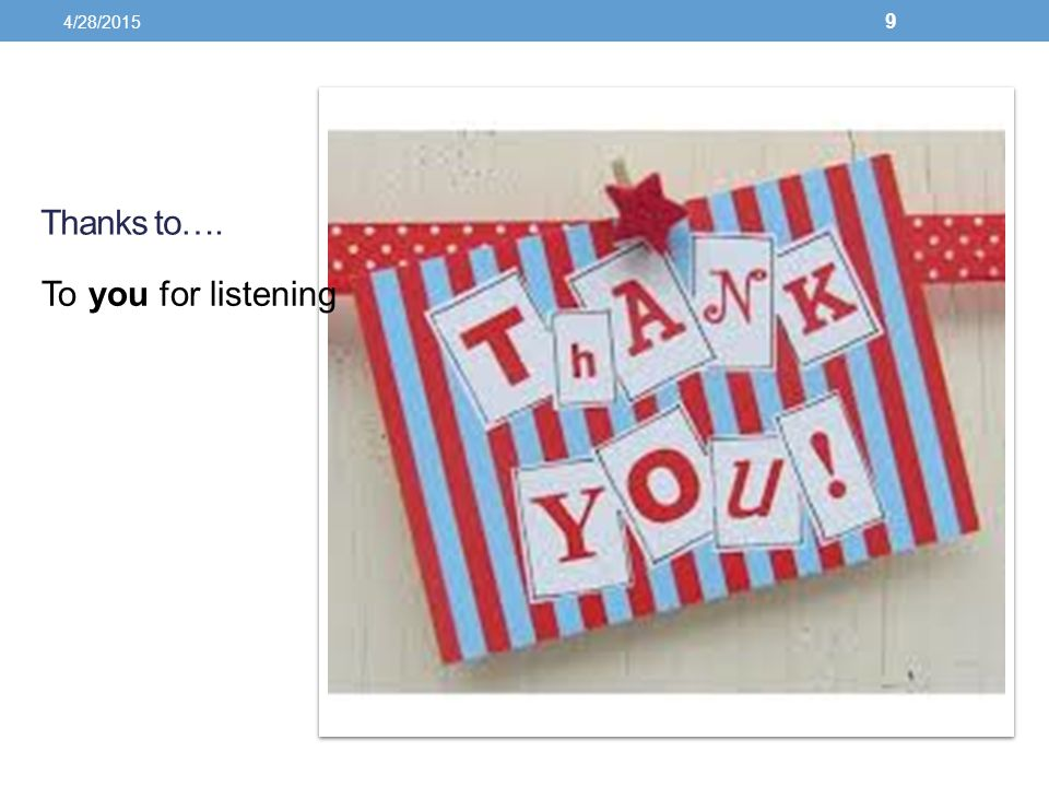 Thanks to…. To you for listening 4/28/2015 9