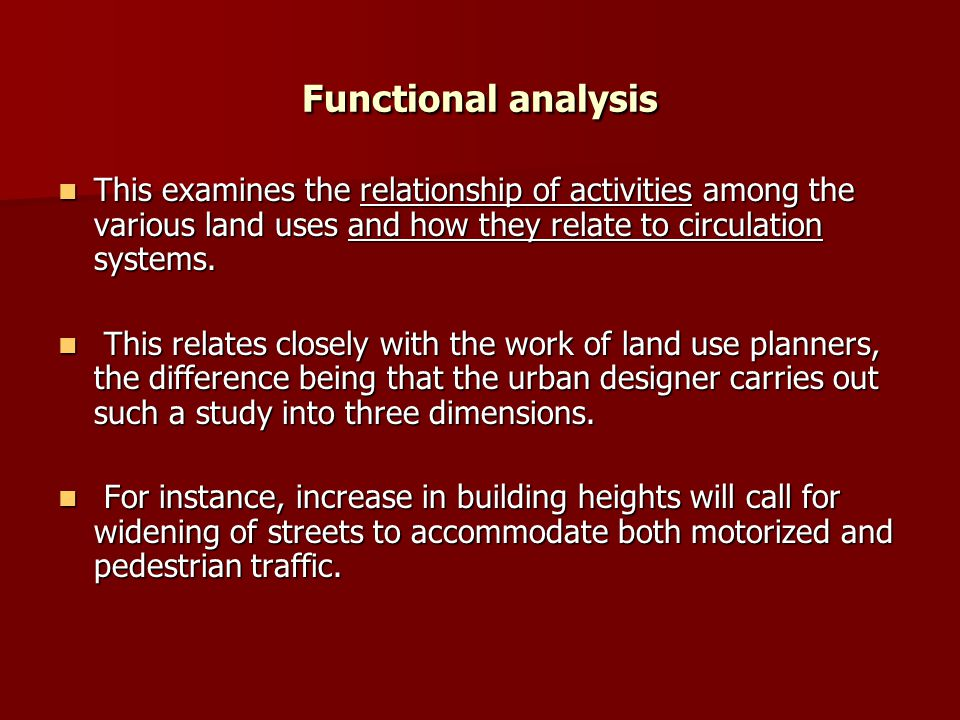 Functional analysis This examines the relationship of activities among the various land uses and how they relate to circulation systems.