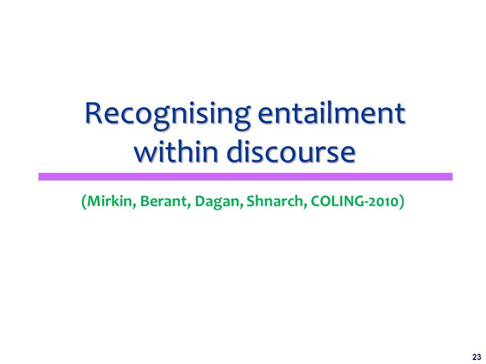 23 Recognising entailment within discourse (Mirkin, Berant, Dagan, Shnarch, COLING-2010)