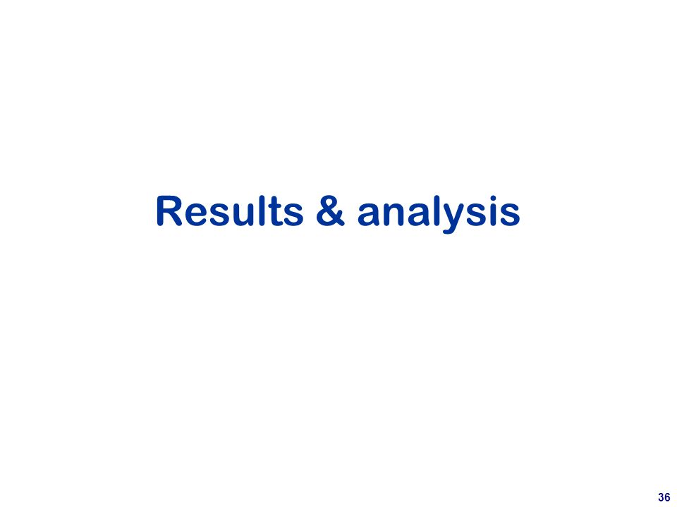 36 Results & analysis
