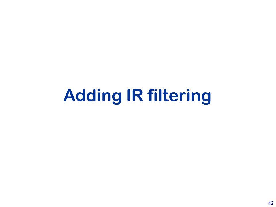 42 Adding IR filtering
