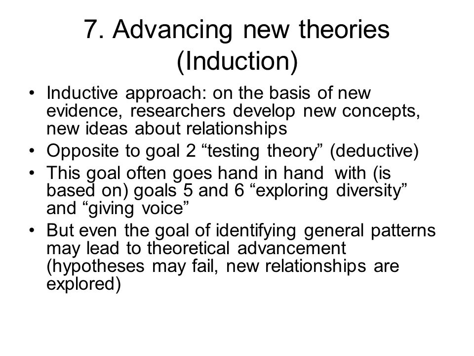 7. Advancing new theories (Induction) Inductive approach: on the basis of new evidence, researchers develop new concepts, new ideas about relationship