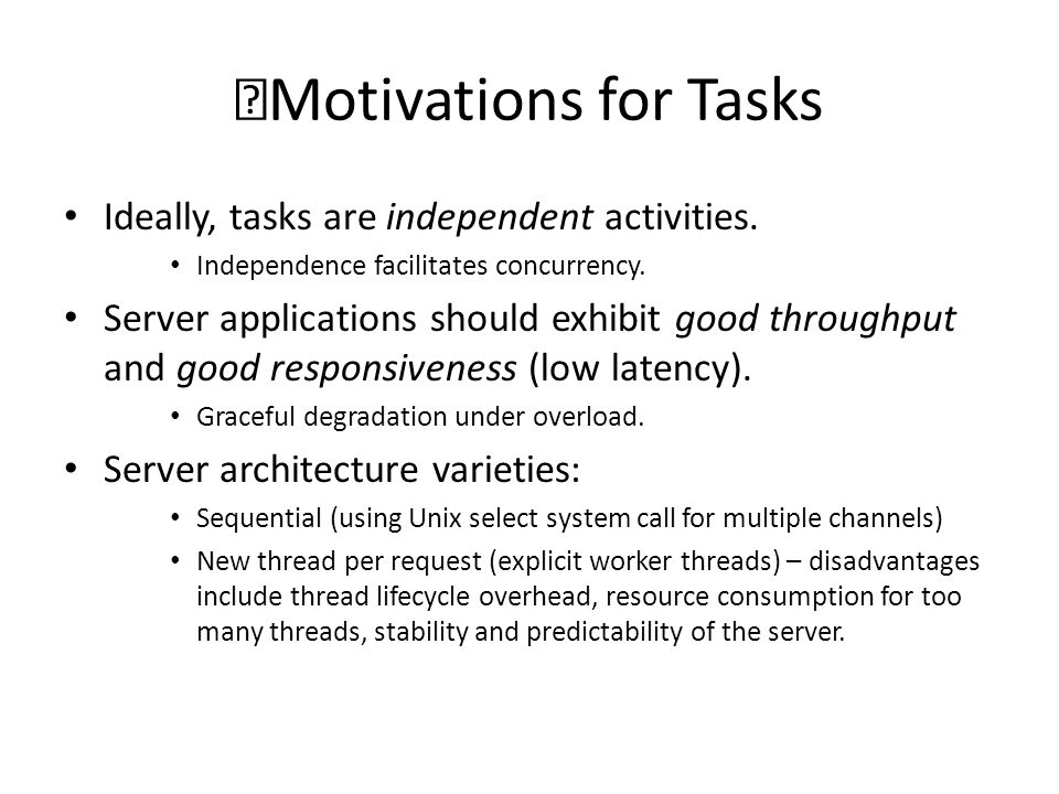 Motivations for Tasks Ideally, tasks are independent activities.