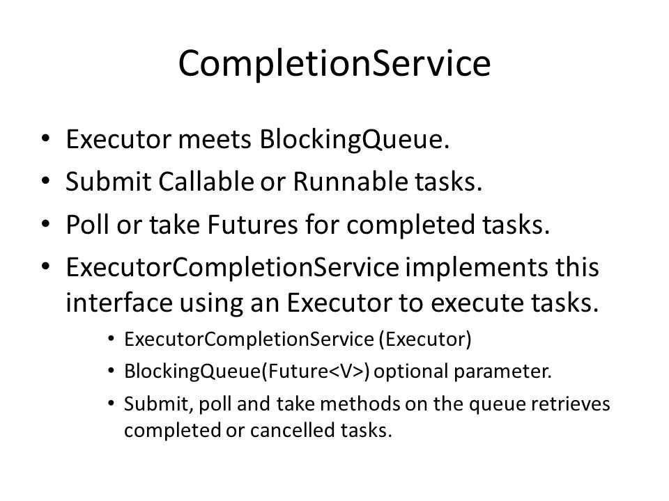 CompletionService Executor meets BlockingQueue. Submit Callable or Runnable tasks.
