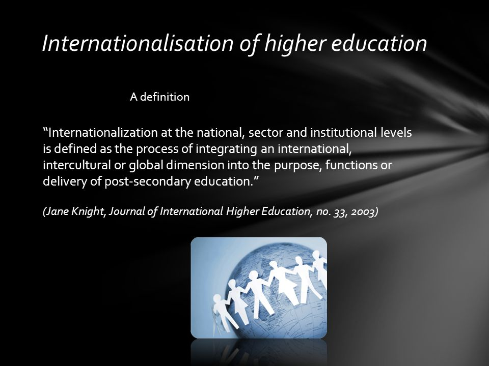 "Internationalisation of higher education A definition ""Internationalization at the national, sector and institutional levels is defined as the process"