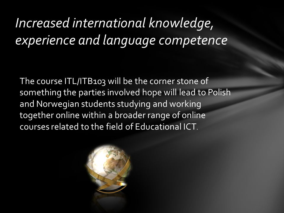 The course ITL/ITB103 will be the corner stone of something the parties involved hope will lead to Polish and Norwegian students studying and working together online within a broader range of online courses related to the field of Educational ICT.